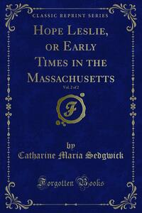 Hope Leslie, or Early Times in the Massachusetts