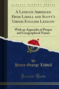 A Lexicon Abridged From Lidell and Scott's Greek-English Lexicon