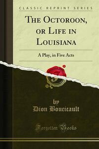 The Octoroon, or Life in Louisiana