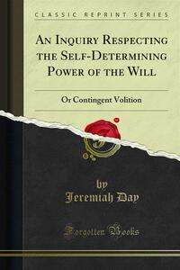 An Inquiry Respecting the Self-Determining Power of the Will