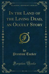 In the Land of the Living Dead, an Occult Story