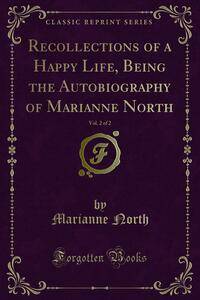 Recollections of a Happy Life, Being the Autobiography of Marianne North