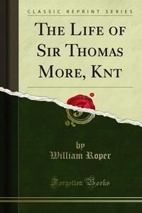 The Life of Sir Thomas More, Knt