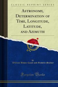 Astronomy, Determination of Time, Longitude, Latitude, and Azimuth