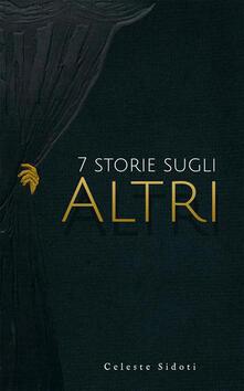 7 storie sugli Altri - Celeste Sidoti - ebook
