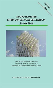 Nuovo Esame per Esperto in Gestione dell'Energia - Settore Civile - Distefano Raffaele Alfredo - ebook