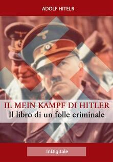Il Mein Kampf di Hitler: Il libro di un folle criminale - Adolf Hitler - ebook