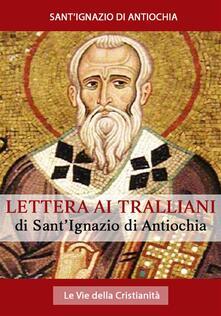 Lettera ai Tralliani - Sant'Ignazio di Antiochia - ebook