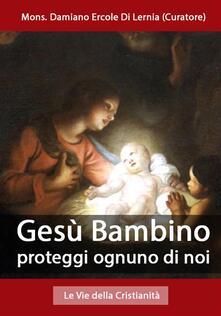 Gesù Bambino proteggi ognuno di noi - Mons. Damiano Ercole Di Lernia (Curatore) - ebook