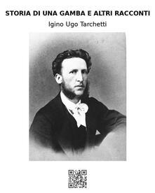 Storia di una gamba e altri racconti - Igino Ugo Tarchetti - ebook