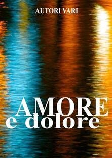 Amore e dolore - Autori Vari - ebook