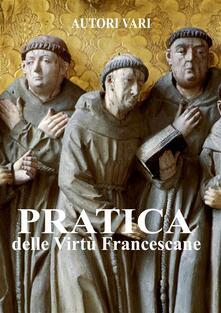 Pratica delle virtù francescane - Autori Vari - ebook