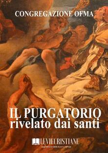 Il Purgatorio rivelato dai Santi - Congregazione OFMA (Curatore) - ebook