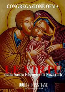 Le virtù della Santa Famiglia di Nazareth - Congregazione OFMA (Curatore) - ebook