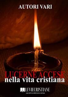Lucerne accese nella vita cristiana - Autori Vari - ebook