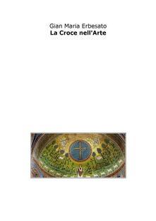 La croce nell'arte - Gian Maria Erbesato - ebook