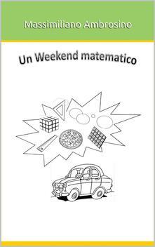 Un weekend matematico - Massimiliano Ambrosino - ebook