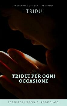Tridui per ogni occasione - Fraternità dei Santi Apostoli - ebook