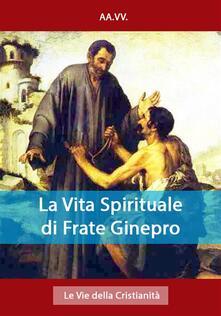 La Vita Spirituale di Frate Ginepro - AA.VV. - ebook