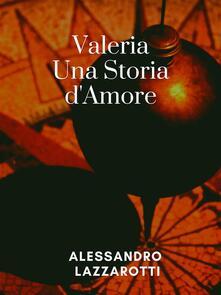 Valeria, Una storia d'amore - Alessandro Lazzarotti - ebook