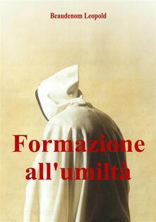 Formazione all'umiltà - Beaudenom Leopold - ebook