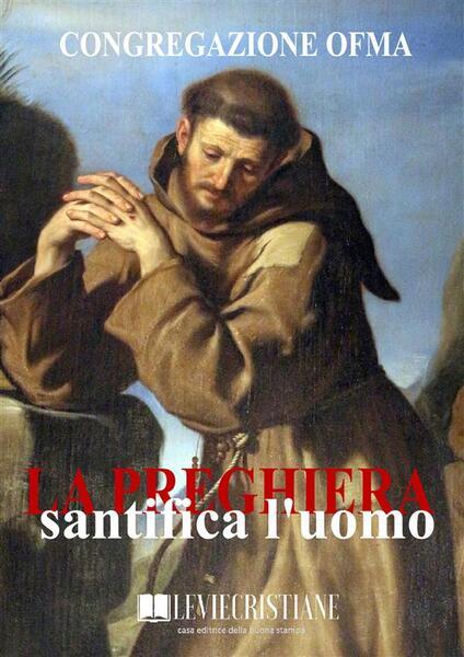 La Preghiera santifica l'uomo - Congregazione OFMA (Curatore) - ebook