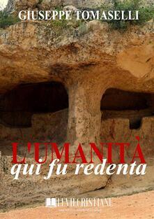 L'umanità qui fu redenta - Giuseppe Tomaselli - ebook