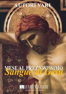 Mese al Preziosissimo Sangue di Gesù - Autori Vari - ebook