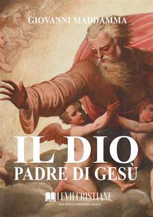 Il Dio Padre di Gesù - Giovanni Maddamma - ebook