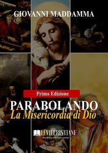 Parabolando la Misericordia di Dio (Prima Edizione) - Giovanni Maddamma - ebook