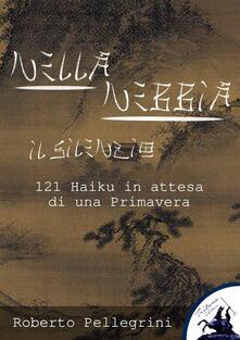 Nella nebbia il silenzio. 121 haiku in attesa di una primavera - Roberto Pellegrini - ebook