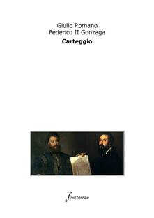 Carteggio - Daniele Lucchini,Federico II da Mantova,Giulio Romano - ebook