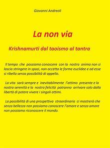 La non via. Krishnamurti dal taoismo al tantra - Giovanni Andreoli - ebook