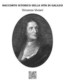 Racconto istorico della vita di Galileo - Vincenzo Viviani - ebook