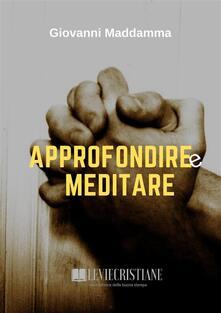 Approfondire e Meditare - Giovanni Maddamma - ebook