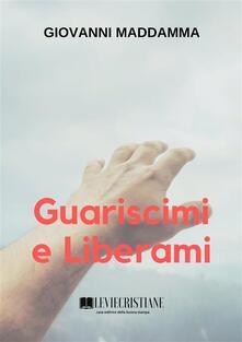 Guariscimi e Liberami - Giovanni Maddamma - ebook