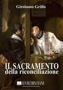 Il sacramento della riconciliazione - Girolamo Grillo (Vescovo) - ebook