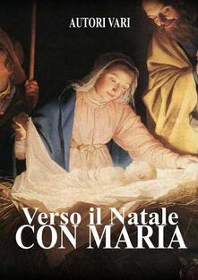 Verso il natale con maria - Autori Vari - ebook