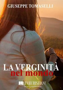 La verginità nel mondo - Giuseppe Tomaselli - ebook