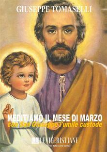 Meditiamo il mese di marzo con San Giuseppe l umile custode - Giuseppe Tomaselli - ebook