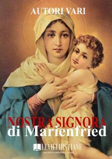 Nostra signora di Marienfried - Autori Vari - ebook