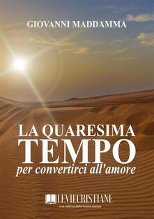 La Quaresima tempo per convertirci all'amore - Giovanni Maddamma - ebook