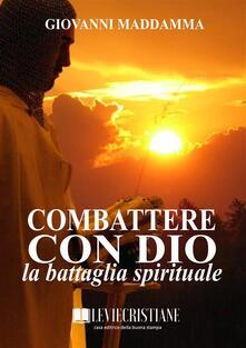 Combattere con Dio la battaglia spirituale - Giovanni Maddamma - ebook