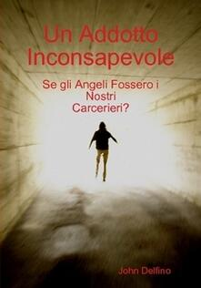 Un Addotto Inconsapevole - Rosario Surace - ebook