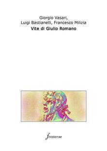 Vite di Giulio Romano - Francesco Milizia,Giorgio Vasari,Luigi Bastianelli - ebook