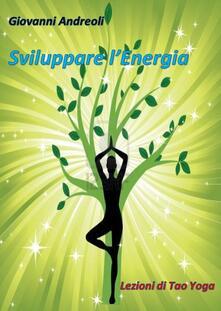 Sviluppare l'energia. Lezioni di tao yoga - Giovanni Andreoli - ebook
