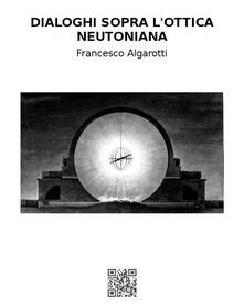 Dialoghi sopra l'ottica neutoniana - Francesco Algarotti - ebook