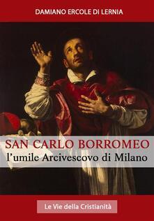 San Carlo Borromeo: L'Umile Arcivescovo di Milano - Mons. Damiano Ercole Di Lernia - ebook