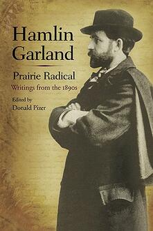 Hamlin Garland, Prairie Radical: Writings from the 1890s - Hamlin Garland - cover