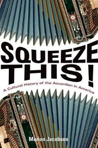 Libro in inglese Squeeze This!: A Cultural History of the Accordion in America  - Marion S. Jacobson